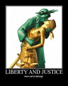 Liberty and Justice http://n3t.net/humor/motivation/libertyandjus tice.jpg