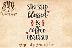 Stressed Blessed and Coffee Obsessed / SVG DXF PNG EPS Cutting File Silhouette Cricut Instant download cutting file for machines that are compatable with the files formats listed: Used for vinyl decals, wood signs, HTV decals for colthing, scrapbooking and many other crafting projects. 1 Zip File