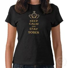 Cute Keep Calm and Stay Sober black t-shirt with a pretty digital print of a gold crown with black jewels and diamonds.  Text can be customize online by the customer. $31.15