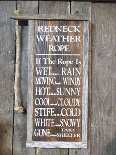 nice Primitive Redneck Weather Rope Sign by http://dezdemon-humoraddiction.space/redneck-humor/primitive-redneck-weather-rope-sign/