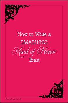 How to Write a Maid of of Honor Toast from dinglehopper.net pin now read later :)