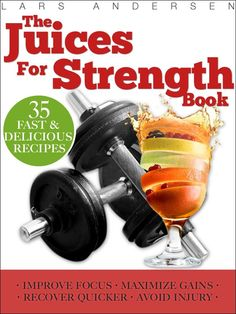 """Check out my book """"Juices for Strength""""  Juicer Recipes, Diet and Nutrition for Maximum Strength Training Gains (Food for Fitness Series)"""