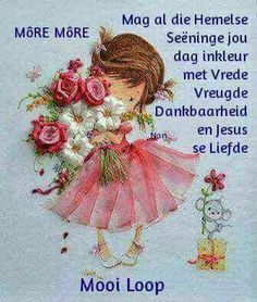 Day by day Good Morning Wishes, Day Wishes, Good Morning Quotes, Lekker Dag, Goeie Nag, Goeie More, Pep Talks, Proud Of You, Afrikaans