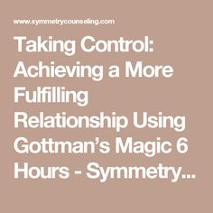 Taking Control: Achieving a More Fulfilling Relationship Using Gottman's Magic 6 Hours - Symmetry Counseling, Chicago
