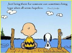 "Charlie Brown and Snoopy sitting together silently watching the lake water from the boat dock.  ""Just being there for someone can sometimes bring hope when all seems hopeless."" - Charles Schultz. -Dd):) - http://www.pinterest.com/DianaDeeOsborne/DiDo-Reflections/"