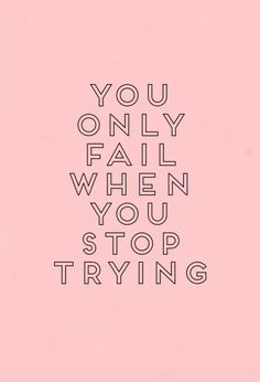 ~You only fail when you stop trying~ #quotes #tekst #my #homemade #pictures