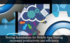 Testing #Automation for Mobile App Testing increases productivity and efficiency