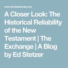 A Closer Look: The Historical Reliability of the New Testament | The Exchange | A Blog by Ed Stetzer