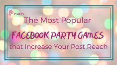 The Most Popular Facebook Party Games that Improve Your Post Reach