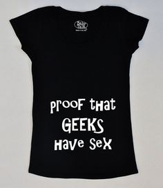 Funny maternity shirt proof that geeks have sex by geeklingdesigns, $32.00