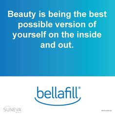 Beauty is about being the best possible version of yourself on the inside and out. #bellafill #inspirationalquote