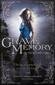 Grave Memory: Urban Fantasy (Alex Craft) by Kalayna Price https://www.amazon.com/dp/B00824400W/ref=cm_sw_r_pi_dp_x_0BbuybCQSAFBQ