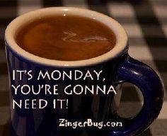 Coffee-especially needed on Mondays