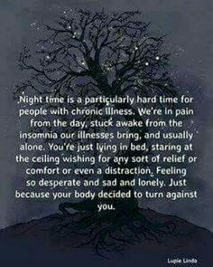 Night time is difficult for those with chronic mental/physical illness. Be supportive. ☺Thank you