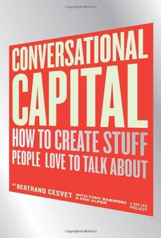 Conversational Capital: How to Create Stuff People Love to Talk About: Bertrand Cesvet, Tony Babinski, Eric Alper: 9780137145508: Amazon.com: Books