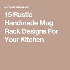 15 Rustic Handmade Mug Rack Designs For Your Kitchen