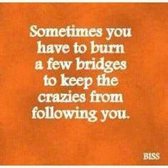 Burn those crazy bridges!