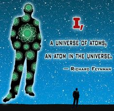 Richard Feynman quote: I, a universe of atoms, an atom in the universe.