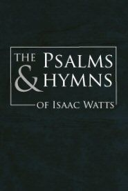 Get a free copy of The Psalms & Hymns of Isaac Watts and enter to win a 14-volume Isaac Watts Logos library.