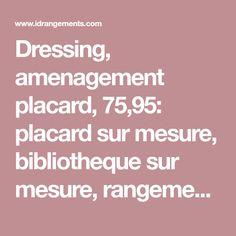 Dressing, amenagement placard, 75,95: placard sur mesure, bibliotheque sur mesure, rangement sur mesure, Paris 17, Paris 8