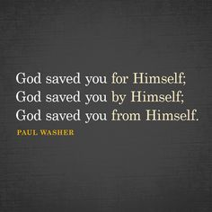 God saved you for Himself; God saved you by Himself; God saved you from Himself. Brainy Quotes, Biblical Quotes, Religious Quotes, Spiritual Quotes, Bible Truth, Truth Quotes, Quotes About God, Scripture Verses, Bible Verses Quotes