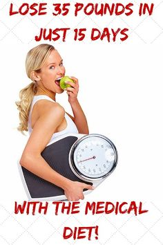 LOSE 35 POUNDS IN JUST 15 DAYS WITH THE MEDICAL DIET!