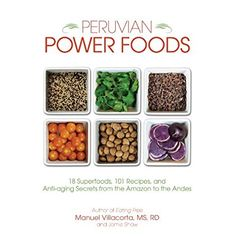 Peruvian Power Foods: 18 Superfoods, 101 Recipes, and Anti-aging Secrets from the Amazon to the Andes -- Check out this great product.