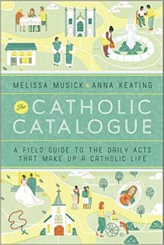 The Hardcover of the The Catholic Catalogue: A Field Guide to the Daily Acts That Make Up a Catholic Life by Melissa Musick, Anna Keating Catholic All Year, Catholic Store, Catholic Crafts, Catholic Books, Roman Catholic, Catholic Saints, Book Of Saints, Good Books, My Books