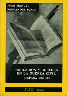 Educación y cultura en la guerra civil : España (1936-39) / Juan Manuel Fernández Soria