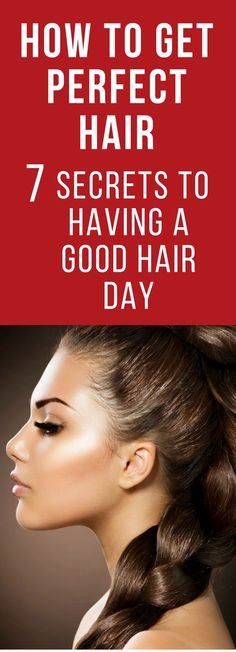 How to Get Perfect Hair : Seven Secrets to Having a Good Hair Day #hair #secrets #having #perfecthair #today #life #time #love #idea #shorthair #cause