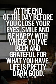 So very true. We all tend to focus on the bad things in life, but tomorrow is a new day and life is beautiful