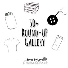 50+ Roundups — Saved By Love Creations