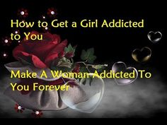 How to Get a Girl Addicted to You