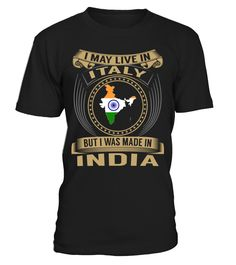 I May Live in Italy But I Was Made in India Country T-Shirt V3 #IndiaShirts