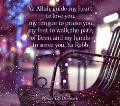 """Ya Allah, guide my heart to love you, my tongue to praise you, my feet to walk the path of Deen and my hand to serve you, Ya Rabb."""