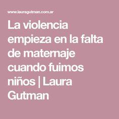 La violencia empieza en la falta de maternaje cuando fuimos niños | Laura Gutman