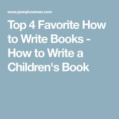 Top 4 Favorite How to Write Books - How to Write a Children's Book