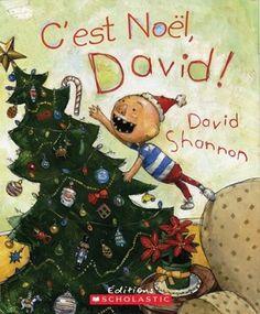 Shannon, D. (2012) C'est Noël, David! (Ill. par D. Shannon) (Trad. par J. Leduc) Toronto : Éditions Scholastic.  C'est l'histoire de David, un petit garçon très énervé dû à la venue de Noël. Le Père Noël lui amènera-t-il ses cadeaux même s'il a été tannant?