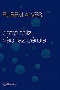 """Veredas da Língua: Texto - """"Ostra feliz não faz pérola"""" - Rubem Alves"""