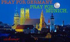*** PRAY FOR GERMANY. PRAY FOR MUNICH. ***