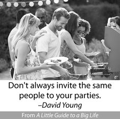Don't always invite the same people to your parties. -David Young #ALittleGuide
