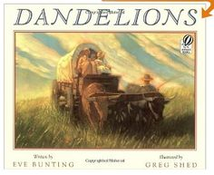Dandelions by Eve Bunting - understand the ways of life for a pioneer
