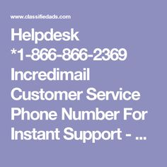 Helpdesk *1-866-866-2369 Incredimail  Customer Service Phone Number For Instant Support - Classified Ad
