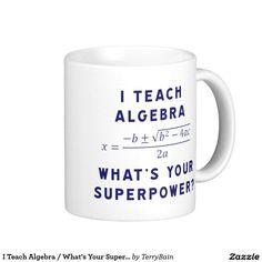 I Teach Algebra / What's Your Superpower Classic White Coffee Mug
