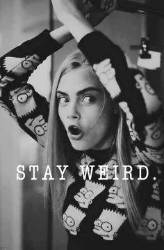 Stay weird ;)