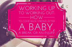 How to come back to the gym strong after a baby, a break, or an injury