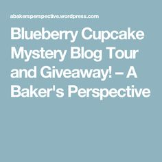 Blueberry Cupcake Mystery Blog Tour and Giveaway! – A Baker's Perspective
