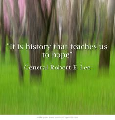 It is history that teaches us to hope
