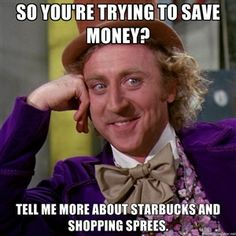 Willy Wonka meme #shopaholics #shallow #shallowasfuck