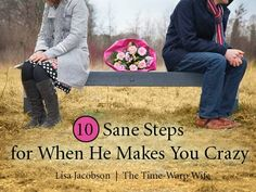 10 Sane Steps for When He Makes You Crazy - Time-Warp Wife | Time-Warp Wife